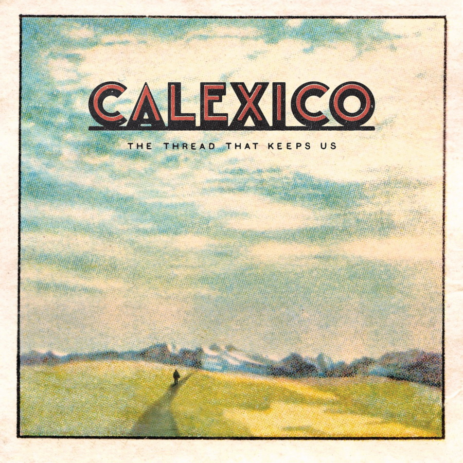 Calexico, The Thread That Keeps Us, cover, 1504182040264312